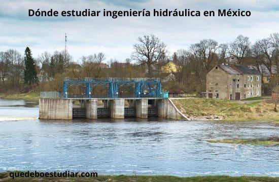 donde estudiar ingeniería hidráulica en México